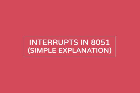 Interrupts in 8051 microcontroller - With examples