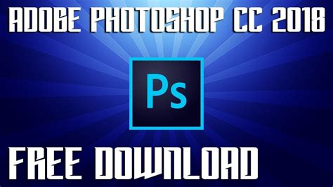 How to Get Adobe Photoshop CC 2018 Free Download Full